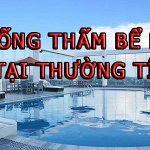 Chống Thấm Bể Bơi Tại Thường Tín