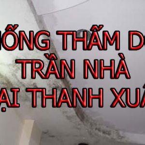 Chống Thấm Dột Trần Nhà Tại Thanh Xuân